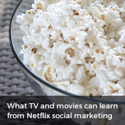 What TVs and movies can learn from Netflix social marketing